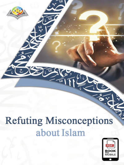Refuting Misconceptions about Islam (English Version)